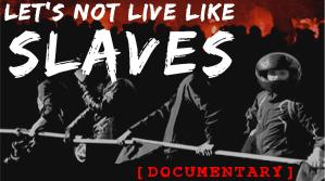 LET'S NOT LIVE LIKE SLAVES
