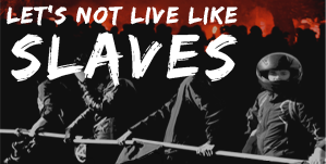 LET'S NOT LIVE LIKE SLAVES